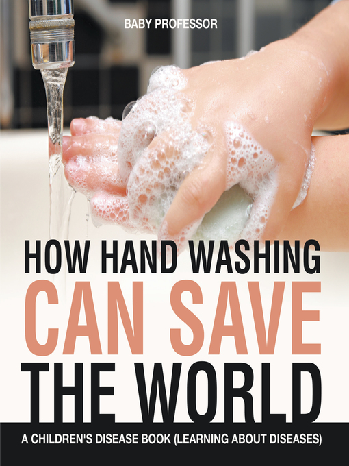 How-Hand-Washing-Can-Save-the-World--A-Children's-Disease-Book-(Learning-About-Diseases)