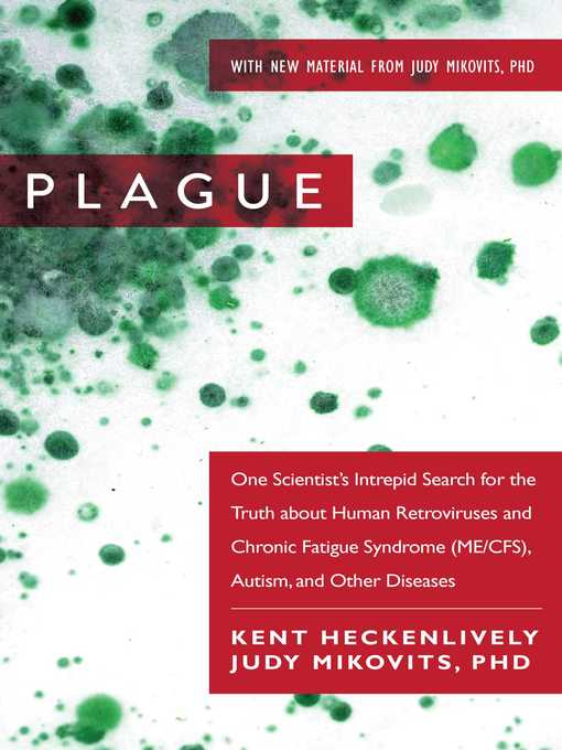 Plague---One-Scientist's-Intrepid-Search-for-the-Truth-about-Human-Retroviruses-and-Chronic-Fatigue-Syndrome-(ME/CFS),-Autism,-and-Other-Diseases