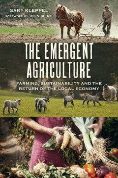 The-emergent-agriculture-:-farming,-sustainability-and-the-return-of-the-local-economy